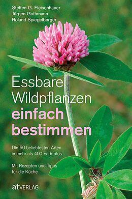 Kartonierter Einband Essbare Wildpflanzen einfach bestimmen von Steffen Guido Fleischhauer, Jürgen Guthmann, Roland Spiegelberger