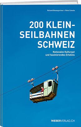 Kartonierter Einband 200 Kleinseilbahnen Schweiz von Roland Baumgartner, Reto Canale