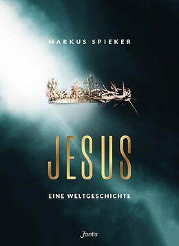Fester Einband Jesus. Eine Weltgeschichte. von Markus Spieker