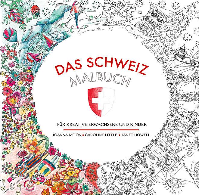 Das Schweiz Malbuch - Joanna Moon, Janet Howell, Caroline Little ...