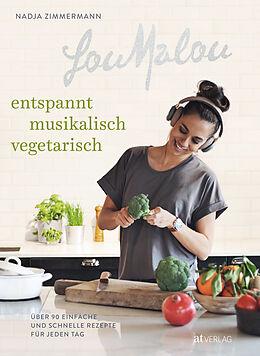 Kartonierter Einband LouMalou  entspannt, musikalisch, vegetarisch von Nadja Zimmermann