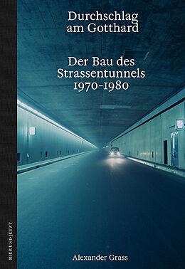 Fester Einband Durchschlag am Gotthard von Alexander Grass