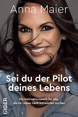 Fester Einband Sei du der Pilot deines Lebens von Anna Maier
