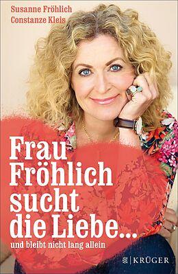 E-Book (epub) Frau Fröhlich sucht die Liebe ... und bleibt nicht lang allein von Susanne Fröhlich, Constanze Kleis