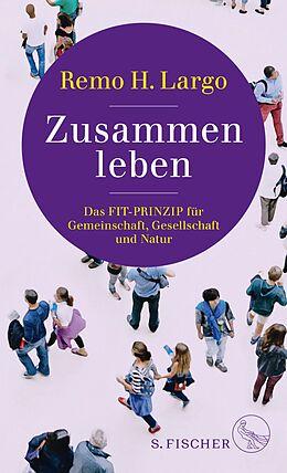 E-Book (epub) Zusammen leben. Das Fit-Prinzip für Gemeinschaft, Gesellschaft und Natur von Remo H. Largo