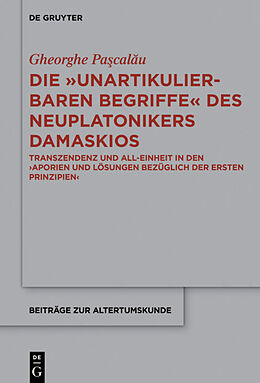 """Fester Einband Die """"unartikulierbaren Begriffe"""" des Neuplatonikers Damaskios von Gheorge Pacalu"""