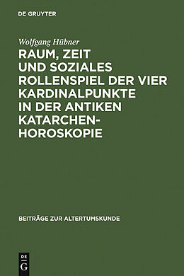 E-Book (pdf) Raum, Zeit und soziales Rollenspiel der vier Kardinalpunkte in der antiken Katarchenhoroskopie von Wolfgang Hübner