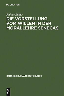 E-Book (pdf) Die Vorstellung vom Willen in der Morallehre Senecas von Rainer Zöller