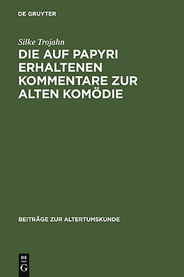 E-Book (pdf) Die auf Papyri erhaltenen Kommentare zur Alten Komödie von Silke Trojahn