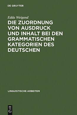 E-Book (pdf) Die Zuordnung von Ausdruck und Inhalt bei den grammatischen Kategorien des Deutschen von Edda Weigand