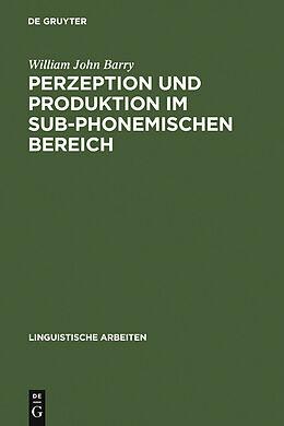 E-Book (pdf) Perzeption und Produktion im sub-phonemischen Bereich von William John Barry
