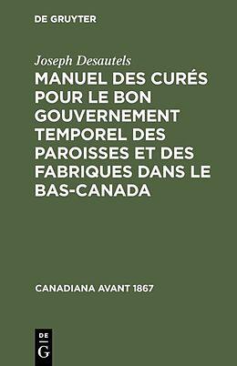 eBook (pdf) Manuel des curés pour le bon gouvernement temporel des paroisses et des fabriques dans le Bas-Canada de Joseph Desautels