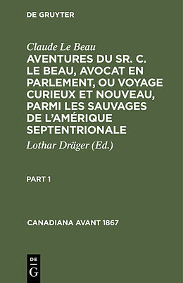 eBook (pdf) Claude Le Beau: Aventures du Sr. C. Le Beau, avocat en parlement, ou voyage curieux et nouveau, parmi les sauvages de l'Amérique septentrionale. Part 1 de Claude Le Beau
