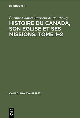 eBook (pdf) Histoire du Canada, son église et ses missions, Tome 12 de Étienne-Charles Brasseur de Bourbourg