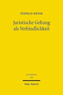 Fester Einband Juristische Geltung als Verbindlichkeit von Stephan Meyer