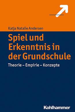 E-Book (epub) Spiel und Erkenntnis in der Grundschule von Katja Natalie Andersen