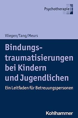 Kartonierter Einband Bindungstraumatisierungen bei Kindern und Jugendlichen von Nicole Vliegen, Ho-Shu Eileen Tang, Patrick Meurs