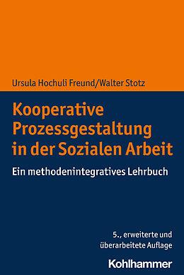 Kartonierter Einband Kooperative Prozessgestaltung in der Sozialen Arbeit von Ursula Hochuli Freund, Walter Stotz
