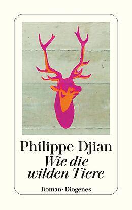 Kartonierter Einband Wie die wilden Tiere von Philippe Djian