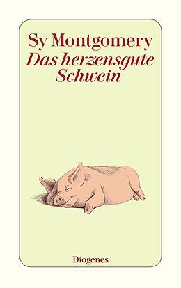 Kartonierter Einband Das herzensgute Schwein von Sy Montgomery