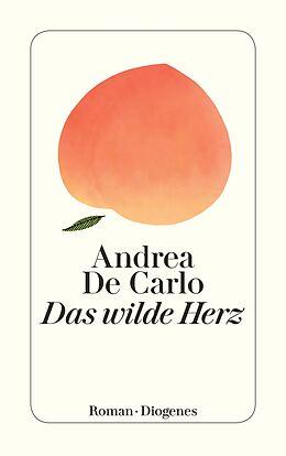 Kartonierter Einband Das wilde Herz von Andrea De Carlo