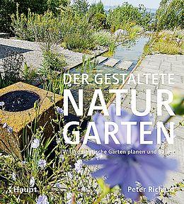 Fester Einband Der gestaltete Naturgarten von Peter Richard