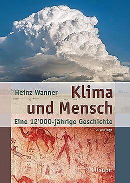 Fester Einband Klima und Mensch - eine 12'000-jährige Geschichte von Heinz Wanner