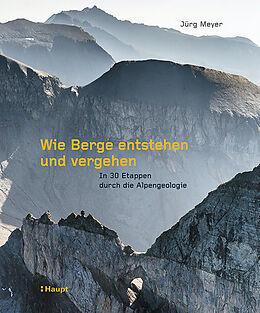 Fester Einband Wie Berge entstehen und vergehen von Jürg Meyer