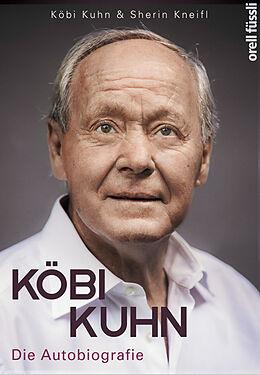 Fester Einband Köbi Kuhn. Die Autobiografie von Jakob Kuhn, Sherin Kneifl