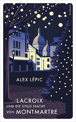 Fester Einband Lacroix und die stille Nacht von Montmartre von Alex Lépic