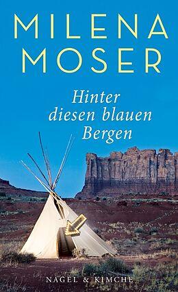 Fester Einband Hinter diesen blauen Bergen von Milena Moser