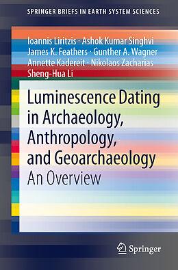 Kartonierter Einband Luminescence Dating in Archaeology, Anthropology, and Geoarchaeology von Ioannis Liritzis, Ashok Kumar Singhvi, James K. Feathers