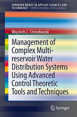 Kartonierter Einband Management of Complex Multi-reservoir Water Distribution Systems using Advanced Control Theoretic Tools and Techniques von Wojciech Z. Chmielowski