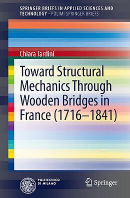 Kartonierter Einband Toward Structural Mechanics Through Wooden Bridges in France (1716-1841) von Chiara Tardini