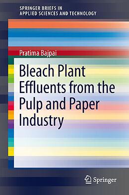Kartonierter Einband Bleach Plant Effluents from the Pulp and Paper Industry von Pratima Bajpai