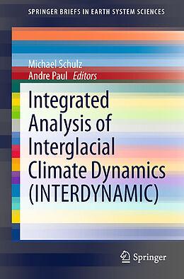 Kartonierter Einband Integrated Analysis of Interglacial Climate Dynamics (INTERDYNAMIC) von Michael Schulz, Andre Paul