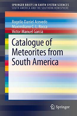 Kartonierter Einband Catalogue of Meteorites from South America von Rogelio Daniel Acevedo, Maximiliano C .L. Rocca, Victor M. García