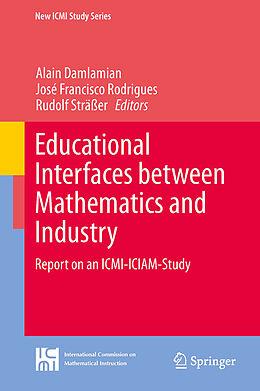 E-Book (pdf) Educational Interfaces between Mathematics and Industry von Alain Damlamian, José Francisco Rodrigues, Rudolf Sträßer
