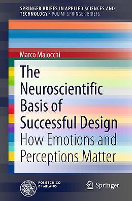 Kartonierter Einband The Neuroscientific Basis of Successful Design von Marco Maiocchi, Margherita Pillan