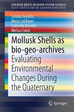 Kartonierter Einband Mollusk shells as bio-geo-archives von Sandra Gordillo, María Sol Bayer, Gabriella Boretto