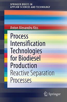 Kartonierter Einband Process Intensification Technologies for Biodiesel Production von Anton A. Kiss