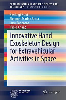 Kartonierter Einband Innovative Hand Exoskeleton Design for Extravehicular Activities in Space von Pierluigi Freni, Eleonora Marina Botta, Luca Randazzo