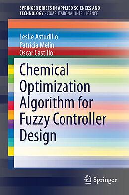 Kartonierter Einband Chemical Optimization Algorithm for Fuzzy Controller Design von Leslie Astudillo, Patricia Melin, Oscar Castillo