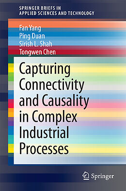 Kartonierter Einband Capturing Connectivity and Causality in Complex Industrial Processes von Fan Yang, Tongwen Chen, Sirish L. Shah