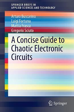 Kartonierter Einband A Concise Guide to Chaotic Electronic Circuits von Arturo Buscarino, Luigi Fortuna, Mattia Frasca