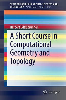 Kartonierter Einband A Short Course in Computational Geometry and Topology von Herbert Edelsbrunner