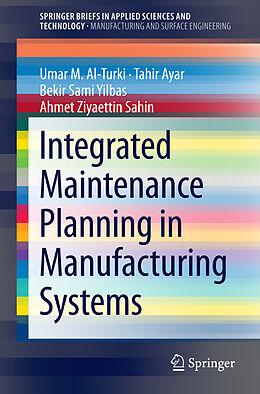 Kartonierter Einband Integrated Maintenance Planning in Manufacturing Systems von Umar M. Al-Turki, Ahmet Ziyaettin Sahin, Bekir Sami Yilbas
