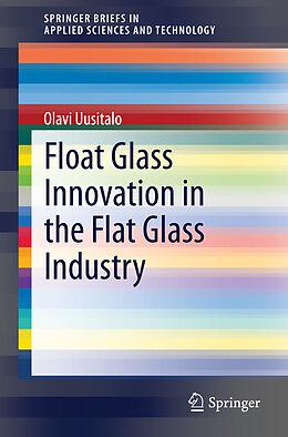 Kartonierter Einband Float Glass Innovation in the Flat Glass Industry von Olavi Uusitalo