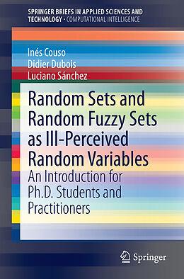 Kartonierter Einband Random Sets and Random Fuzzy Sets as Ill-Perceived Random Variables von Inés Couso, Didier Dubois, Luciano Sánchez