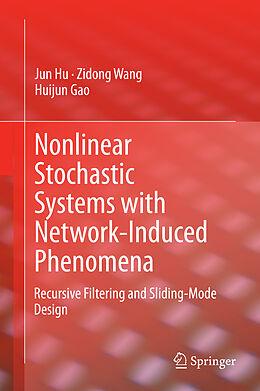 Fester Einband Nonlinear Stochastic Systems with Network-Induced Phenomena von Jun Hu, Zidong Wang, Huijun Gao
